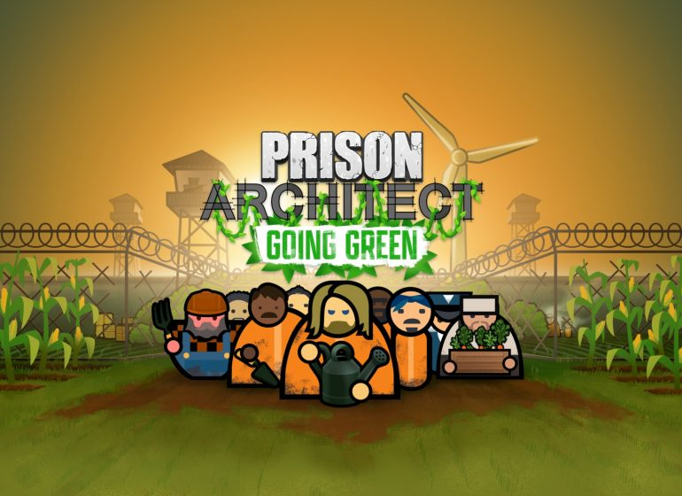 Prison Architect: With Green, players build their own self-sufficient prison