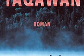 """Indigenous Reality in Canada - Eric Plamondon's novel """"Takawan"""" is more than just a crime thriller: in it the author reports on the dark sides of Migmak's world and Canadian indigenous politics: literaturkritik.de"""